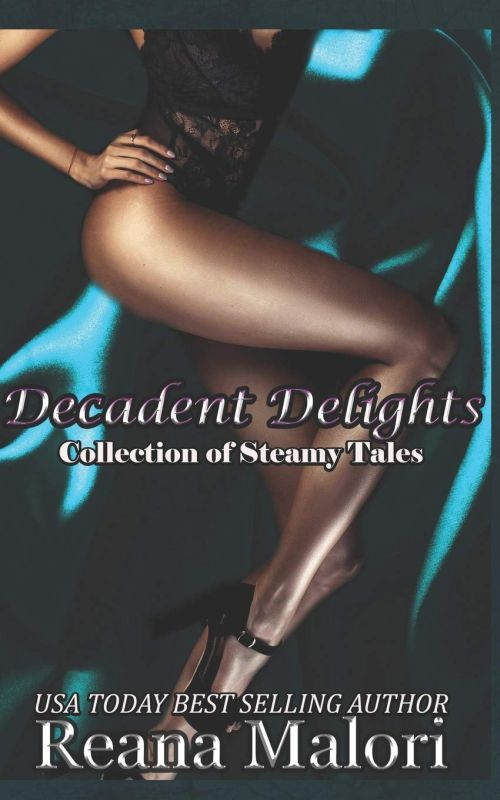 Reana Malori - Decadent Delights - A Collection of Steamy Tales